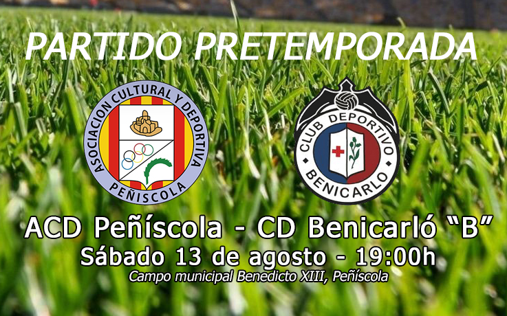 """Segundo partido de pretemporada: ACD Peñíscola – CD Benicarló """"B"""" (Sáb. 13 – 19.00h)"""